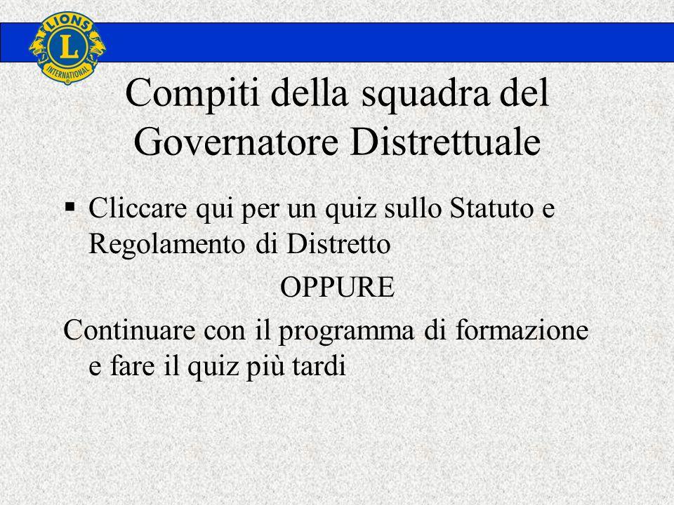 Compiti della squadra del Governatore Distrettuale Cliccare qui per un quiz sullo Statuto e Regolamento di Distretto OPPURE Continuare con il programma di formazione e fare il quiz più tardi