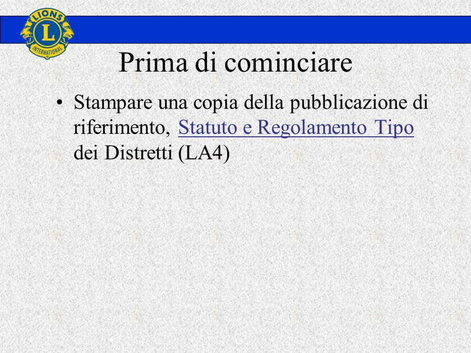 Prima di cominciare Stampare una copia della pubblicazione di riferimento, Statuto e Regolamento Tipo dei Distretti (LA4)Statuto e Regolamento Tipo
