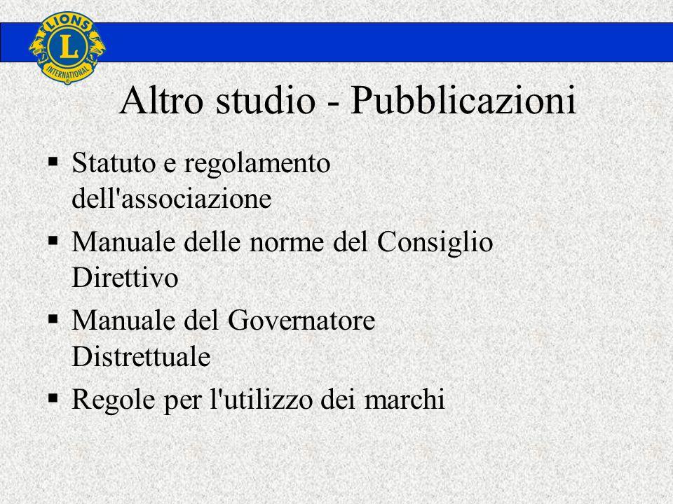 Altro studio - Pubblicazioni Statuto e regolamento dell associazione Manuale delle norme del Consiglio Direttivo Manuale del Governatore Distrettuale Regole per l utilizzo dei marchi