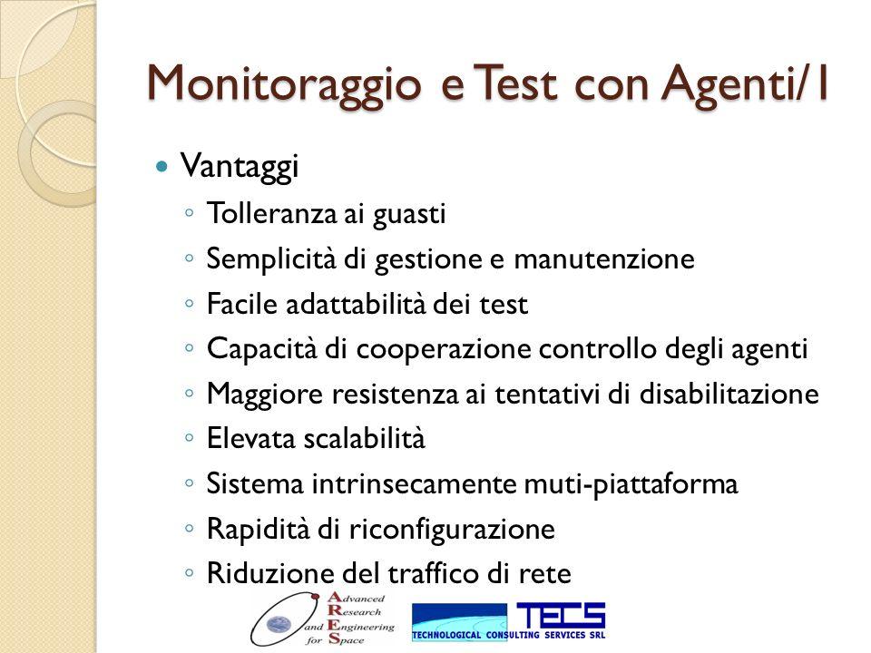 Monitoraggio e Test con Agenti/1 Vantaggi Tolleranza ai guasti Semplicità di gestione e manutenzione Facile adattabilità dei test Capacità di cooperaz