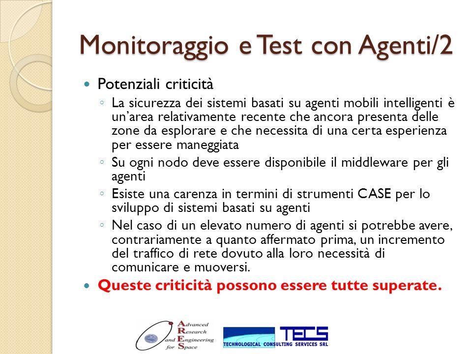 Monitoraggio e Test con Agenti/2 Potenziali criticità La sicurezza dei sistemi basati su agenti mobili intelligenti è unarea relativamente recente che