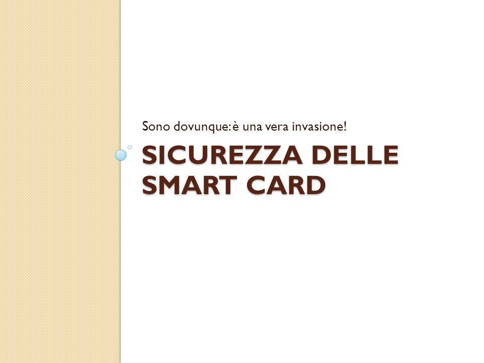 SICUREZZA DELLE SMART CARD Sono dovunque: è una vera invasione!