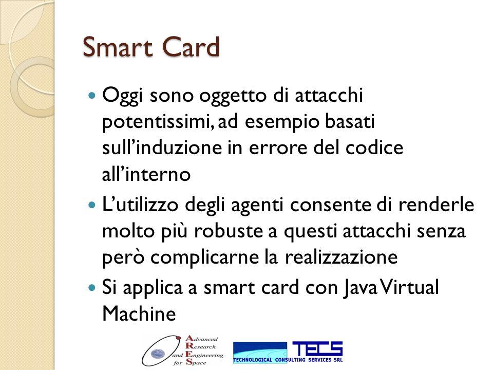 Smart Card Oggi sono oggetto di attacchi potentissimi, ad esempio basati sullinduzione in errore del codice allinterno Lutilizzo degli agenti consente