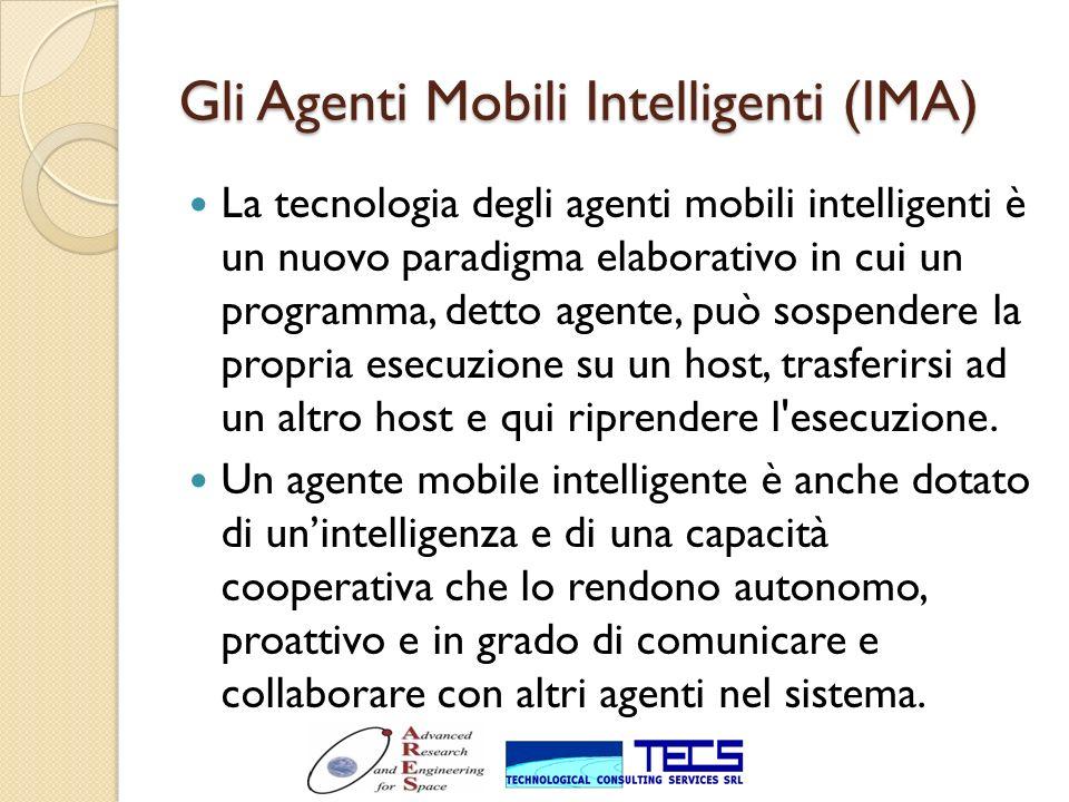Gli Agenti Mobili Intelligenti (IMA) La tecnologia degli agenti mobili intelligenti è un nuovo paradigma elaborativo in cui un programma, detto agente
