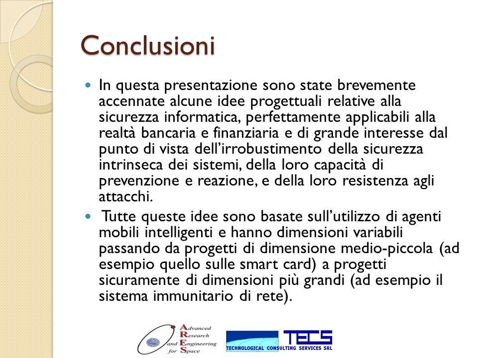 Conclusioni In questa presentazione sono state brevemente accennate alcune idee progettuali relative alla sicurezza informatica, perfettamente applica