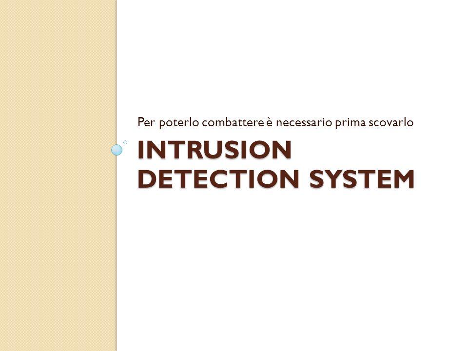 INTRUSION DETECTION SYSTEM Per poterlo combattere è necessario prima scovarlo
