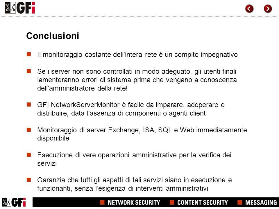Conclusioni Il monitoraggio costante dellintera rete è un compito impegnativo Se i server non sono controllati in modo adeguato, gli utenti finali lamenteranno errori di sistema prima che vengano a conoscenza dell amministratore della rete.