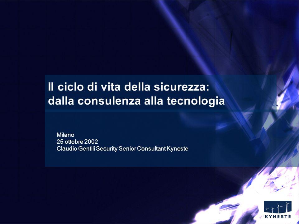 Slide n° 1 Il ciclo di vita della sicurezza: dalla consulenza alla tecnologia Milano 25 ottobre 2002 Claudio Gentili Security Senior Consultant Kyneste