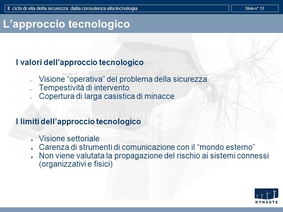 Il ciclo di vita della sicurezza: dalla consulenza alla tecnologia Slide n° 13 Lapproccio tecnologico I valori dellapproccio tecnologico – Visione ope