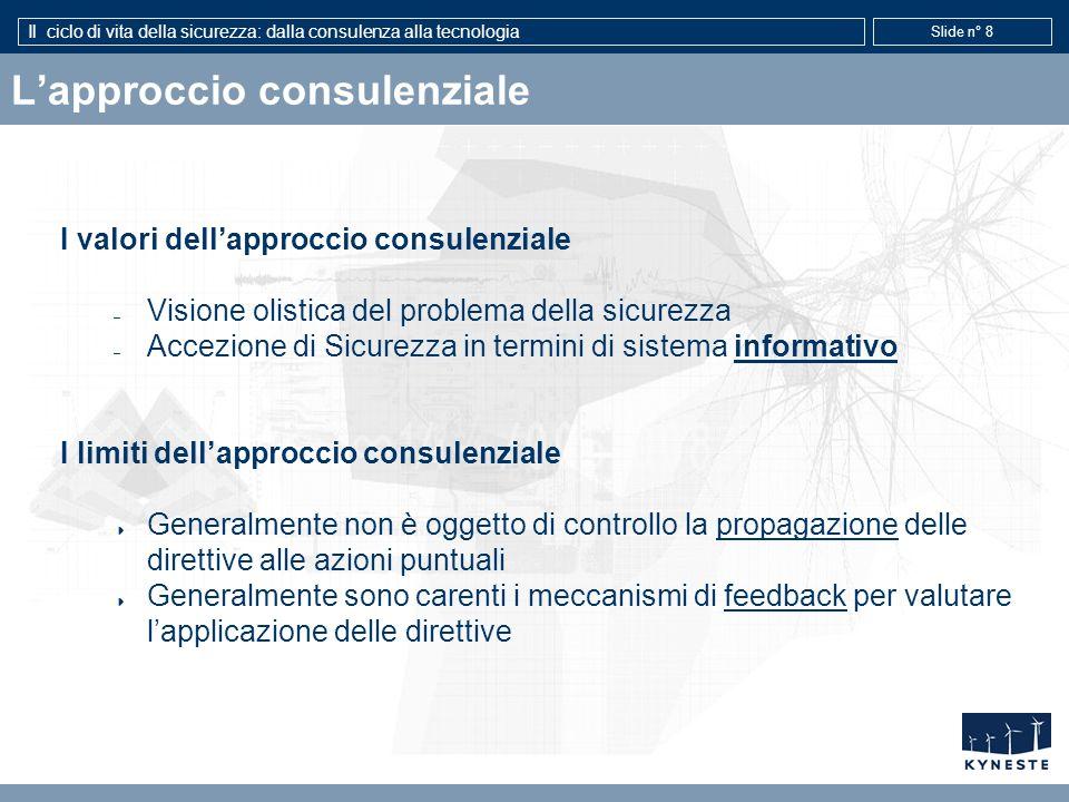 Il ciclo di vita della sicurezza: dalla consulenza alla tecnologia Slide n° 8 Lapproccio consulenziale I valori dellapproccio consulenziale – Visione