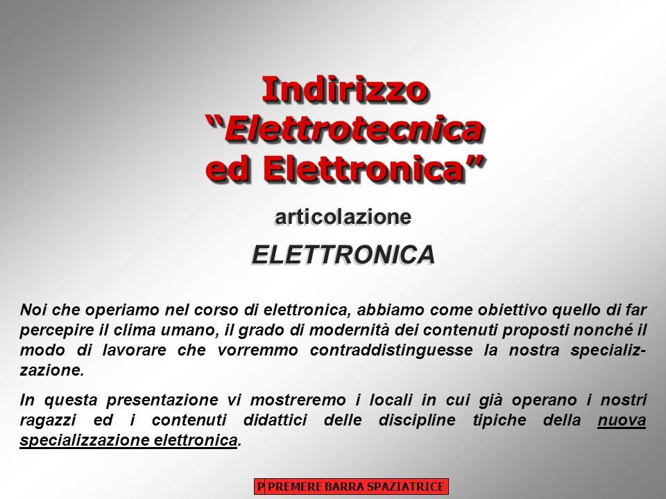 IndirizzoElettrotecnica ed Elettronica articolazione ELETTRONICA articolazione ELETTRONICA Noi che operiamo nel corso di elettronica, abbiamo come obi