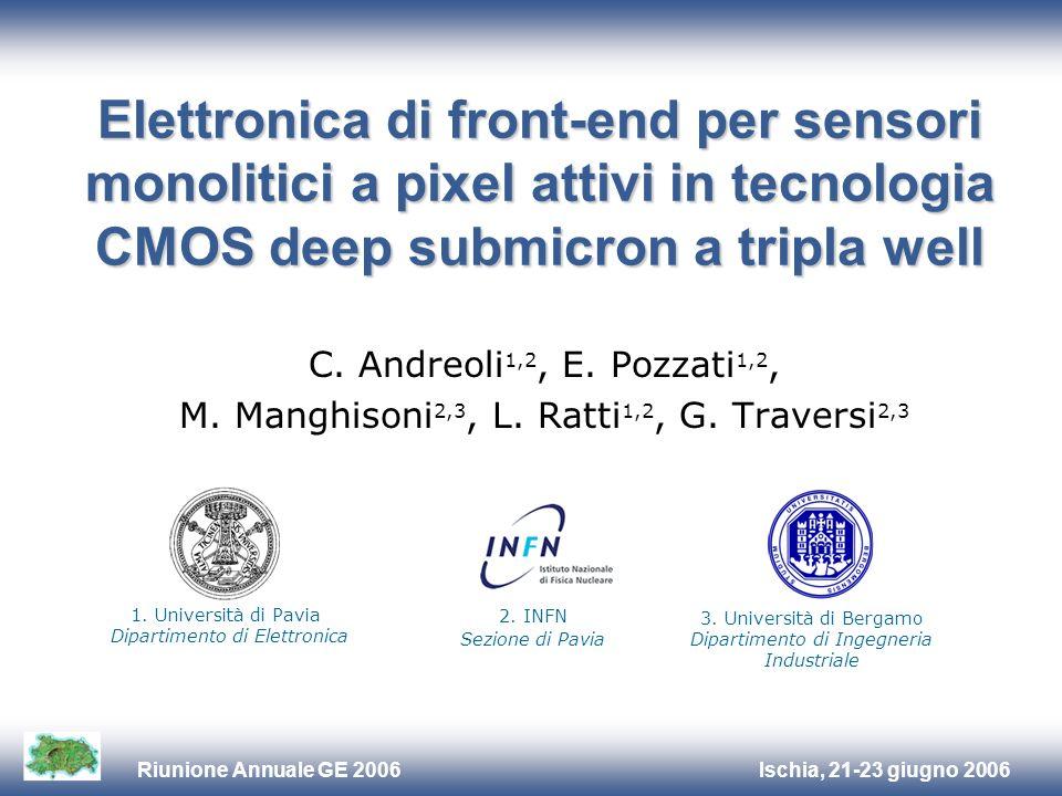 Ischia, 21-23 giugno 2006Riunione Annuale GE 2006 Elettronica di front-end per sensori monolitici a pixel attivi in tecnologia CMOS deep submicron a tripla well C.