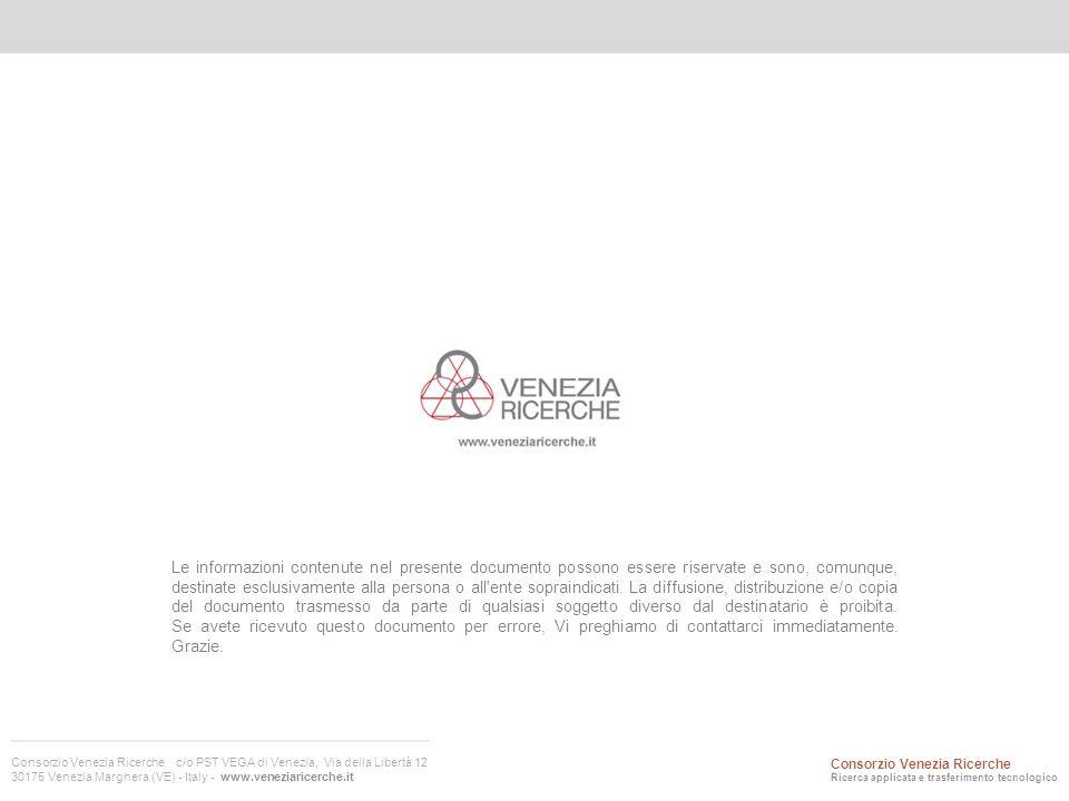 Consorzio Venezia Ricerche c/o PST VEGA di Venezia, Via della Libertà 12 30175 Venezia Marghera (VE) - Italy - www.veneziaricerche.it Le informazioni contenute nel presente documento possono essere riservate e sono, comunque, destinate esclusivamente alla persona o all ente sopraindicati.
