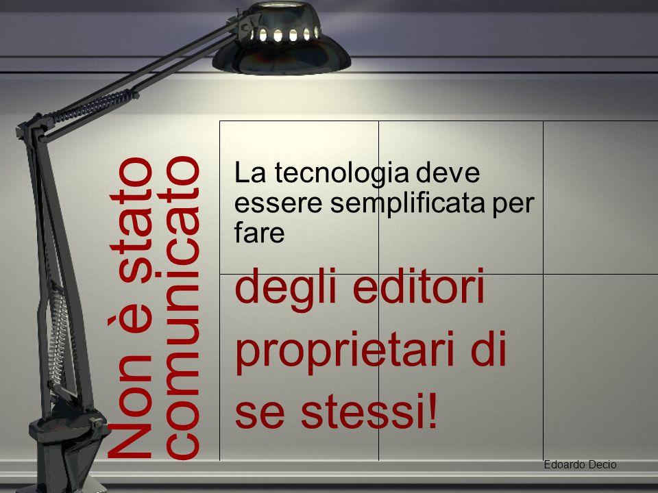 Non è stato comunicato La tecnologia deve essere semplificata per fare degli editori proprietari di se stessi.
