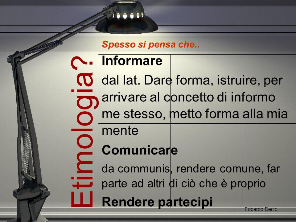 Etimologia. Edoardo Decio Spesso si pensa che.. Informare dal lat.
