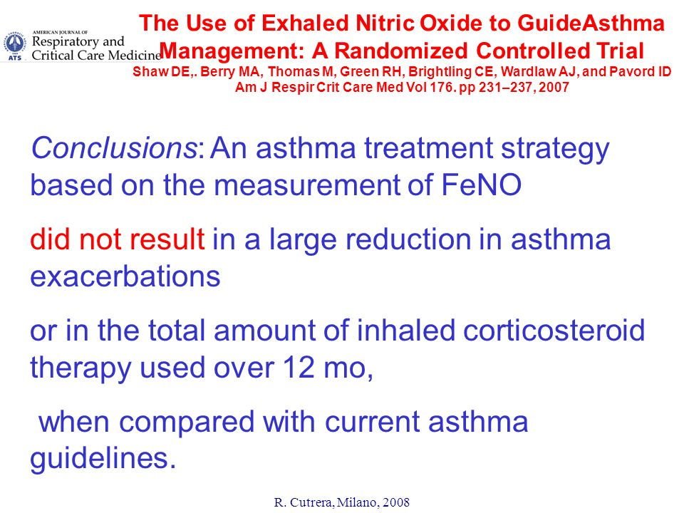R. Cutrera, Milano, 2008 The Use of Exhaled Nitric Oxide to GuideAsthma Management: A Randomized Controlled Trial Shaw DE,. Berry MA, Thomas M, Green