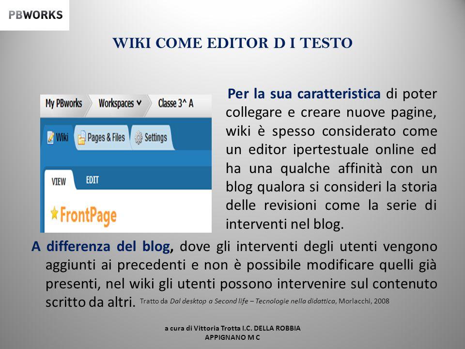 GLI UTENTI Gli utenti, in un wiki, possono scrivere in modo collaborativo un testo. È possibile intervenire su un testo già scritto e modificarlo; tut
