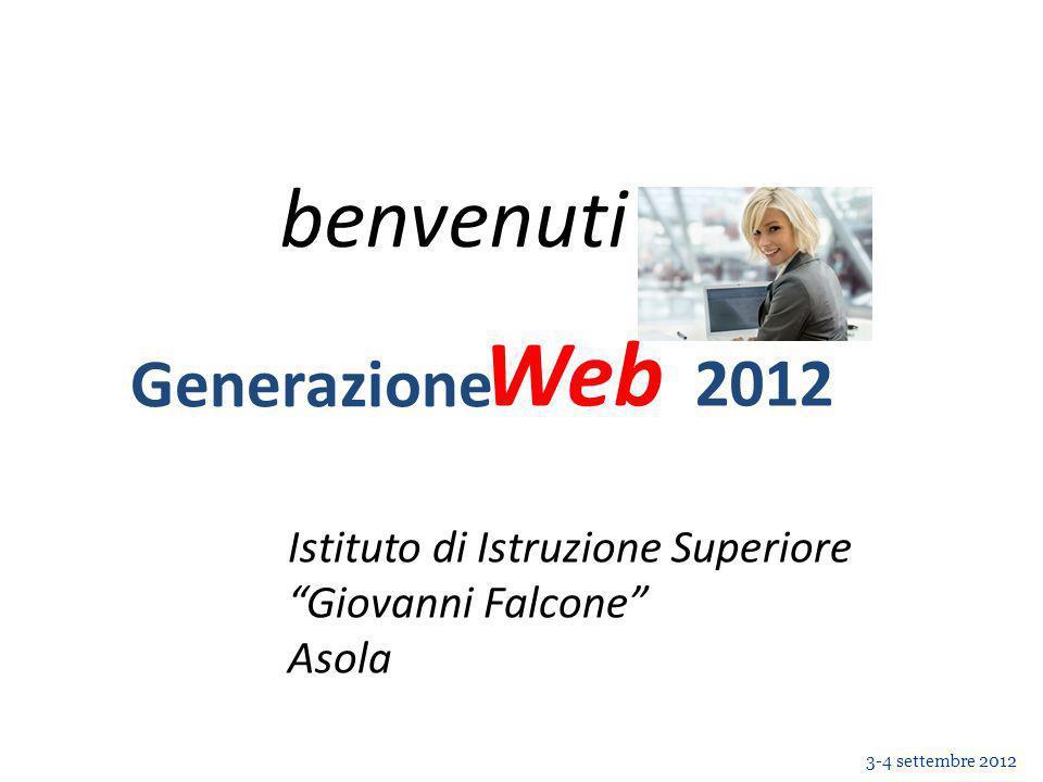Web Generazione Web 3-4 settembre 2012 2012 Istituto di Istruzione Superiore Giovanni Falcone Asola benvenuti