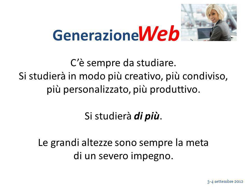 Web Generazione 3-4 settembre 2012 Cè sempre da studiare.