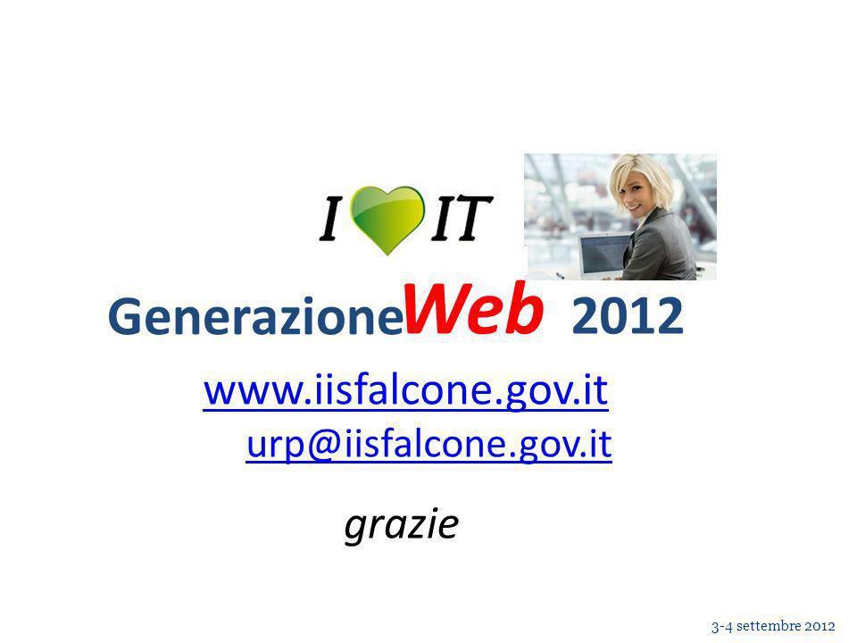 Web Generazione Web 3-4 settembre 2012 2012 www.iisfalcone.gov.it urp@iisfalcone.gov.it grazie