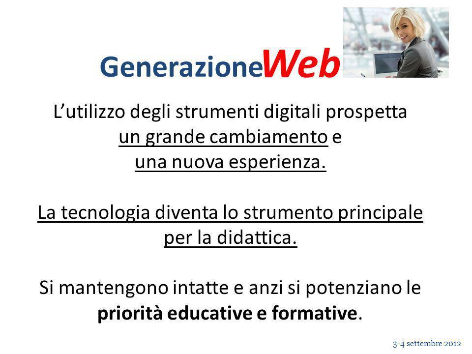 Web Generazione 3-4 settembre 2012 Lutilizzo degli strumenti digitali prospetta un grande cambiamento e una nuova esperienza.