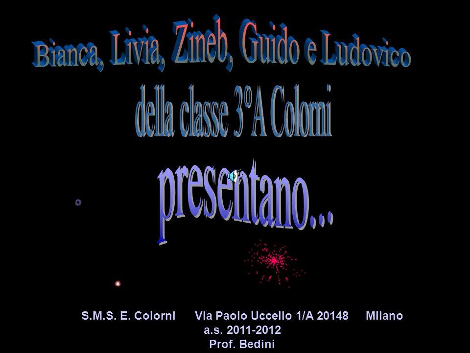 S.M.S. E. Colorni Via Paolo Uccello 1/A 20148 Milano a.s. 2011-2012 Prof. Bedini