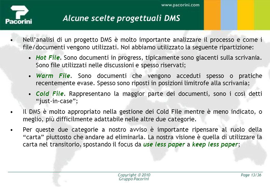 Copyright 2010 Gruppo Pacorini Page 13/36 Alcune scelte progettuali DMS Nellanalisi di un progetto DMS è molto importante analizzare il processo e com