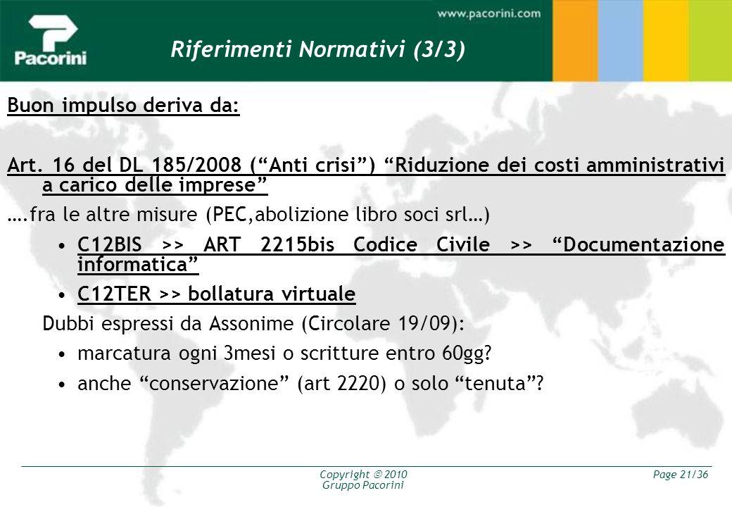 Copyright 2010 Gruppo Pacorini Page 21/36 Buon impulso deriva da: Art. 16 del DL 185/2008 (Anti crisi) Riduzione dei costi amministrativi a carico del