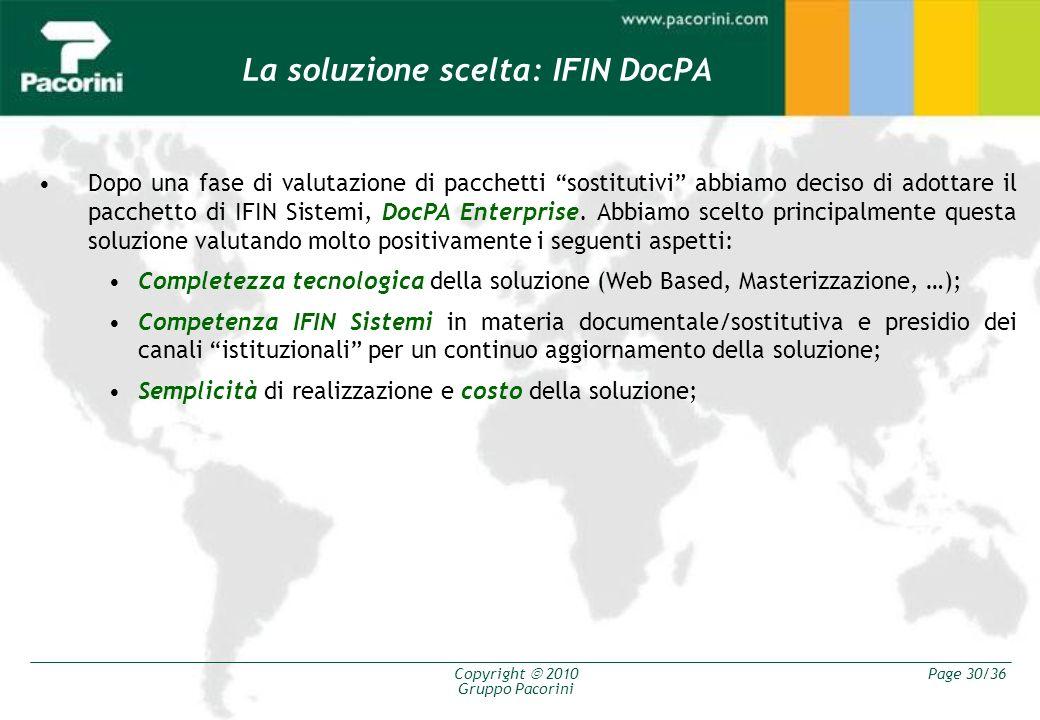 Copyright 2010 Gruppo Pacorini Page 30/36 La soluzione scelta: IFIN DocPA Dopo una fase di valutazione di pacchetti sostitutivi abbiamo deciso di adot