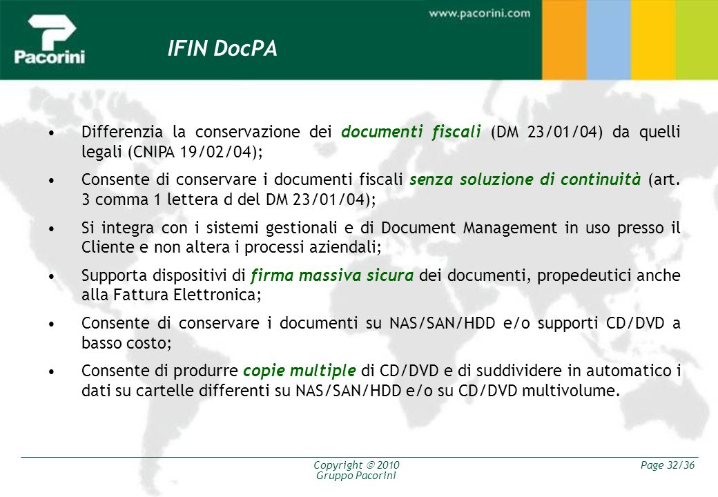 Copyright 2010 Gruppo Pacorini Page 32/36 Differenzia la conservazione dei documenti fiscali (DM 23/01/04) da quelli legali (CNIPA 19/02/04); Consente