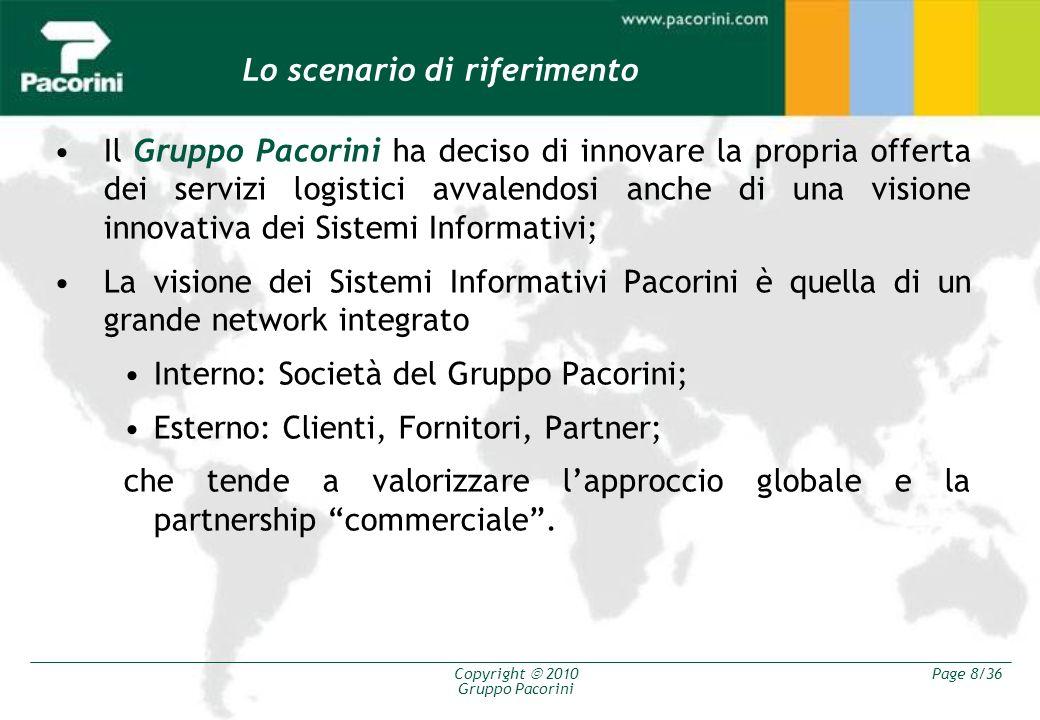 Copyright 2010 Gruppo Pacorini Page 8/36 Lo scenario di riferimento Il Gruppo Pacorini ha deciso di innovare la propria offerta dei servizi logistici