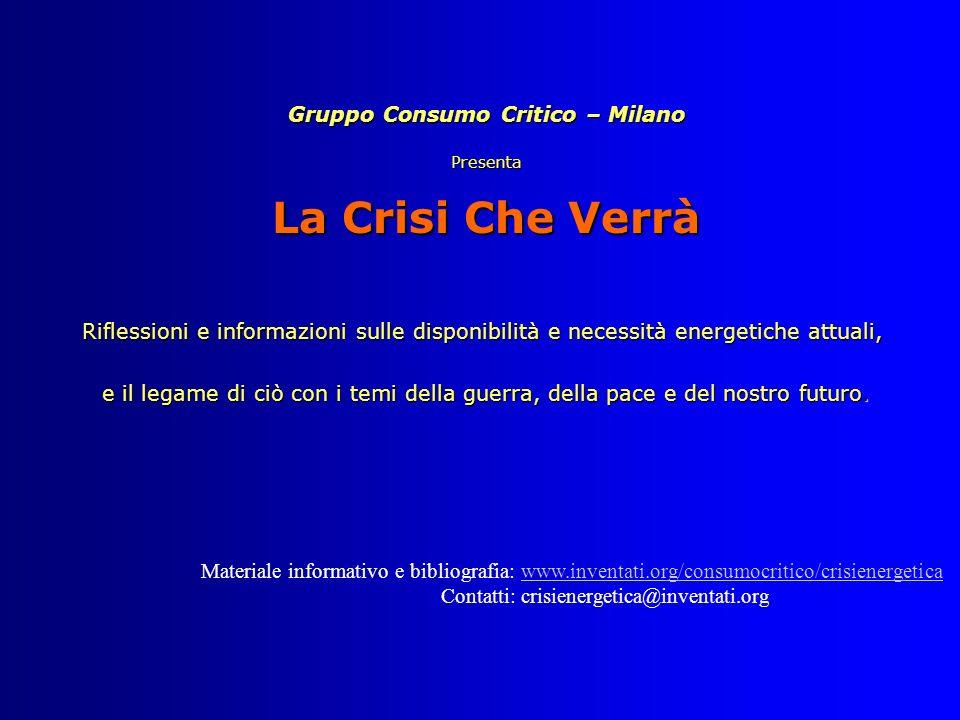 Gruppo Consumo Critico – Milano Presenta La Crisi Che Verrà Riflessioni e informazioni sulle disponibilità e necessità energetiche attuali, e il legame di ciò con i temi della guerra, della pace e del nostro futuro.