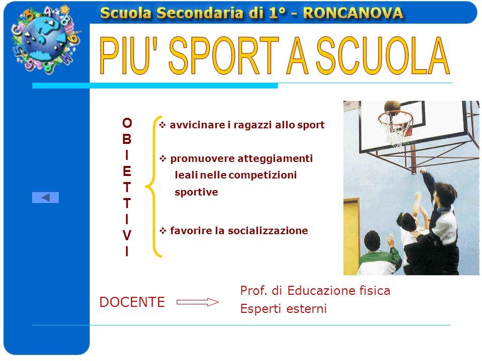 O B I E T T I V I avvicinare i ragazzi allo sport promuovere atteggiamenti leali nelle competizioni sportive DOCENTE Prof.