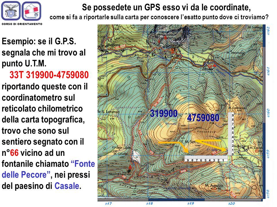 16 CORSO DI ORIENTAMENTO 33T 319900 4759080 4759080 Detto anche Navigatore Satellitare, il GPS è uno strumento fantastico che è in grado di fornirci l