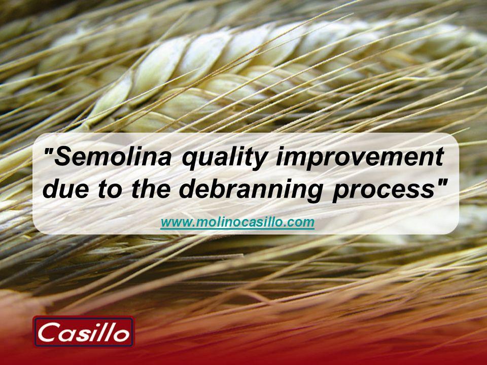 Semolina quality improvement due to the debranning process www.molinocasillo.com