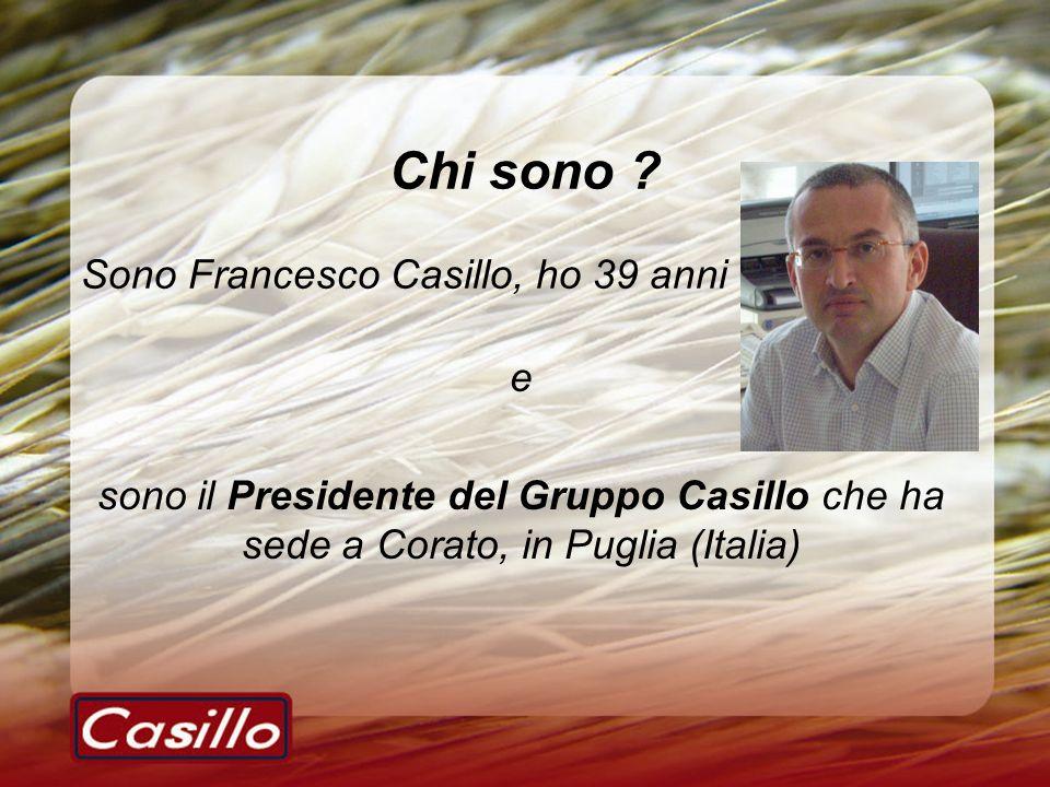 Chi sono ? e sono il Presidente del Gruppo Casillo che ha sede a Corato, in Puglia (Italia) Sono Francesco Casillo, ho 39 anni