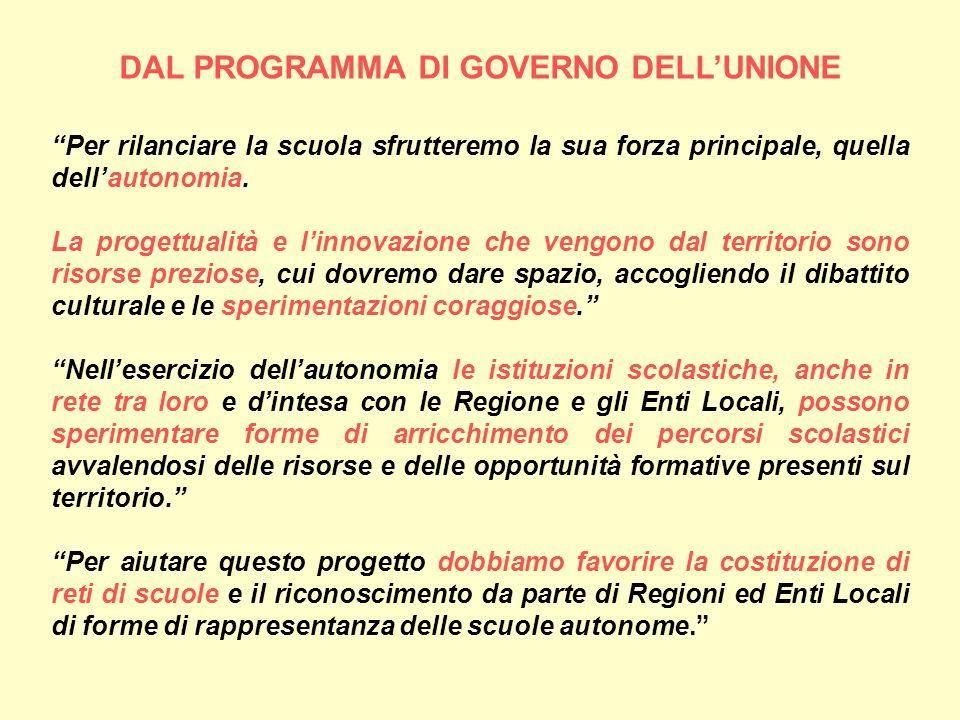 DAL PROGRAMMA DI GOVERNO DELLUNIONE Per rilanciare la scuola sfrutteremo la sua forza principale, quella dellautonomia.