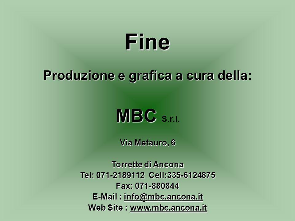 Fine Produzione e grafica a cura della Produzione e grafica a cura della: MBC MBC S.r.l. Via Metauro, 6 Torrette di Ancona Tel: 071-2189112 Cell:335-6