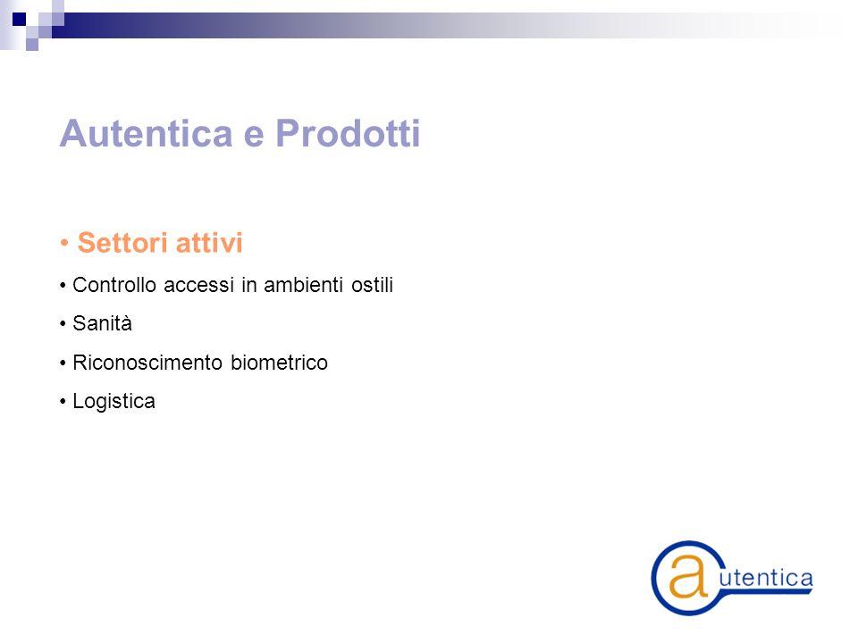 Autentica e Prodotti Settori attivi Controllo accessi in ambienti ostili Sanità Riconoscimento biometrico Logistica