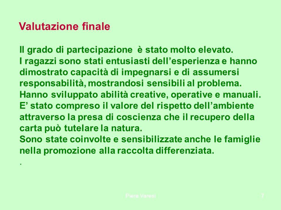 Piera Varesi7 Valutazione finale Il grado di partecipazione è stato molto elevato.