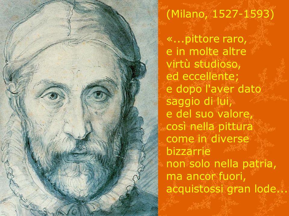 (Milano, 1527-1593) «...pittore raro, e in molte altre virtù studioso, ed eccellente; e dopo l'aver dato saggio di lui, e del suo valore, così nella p