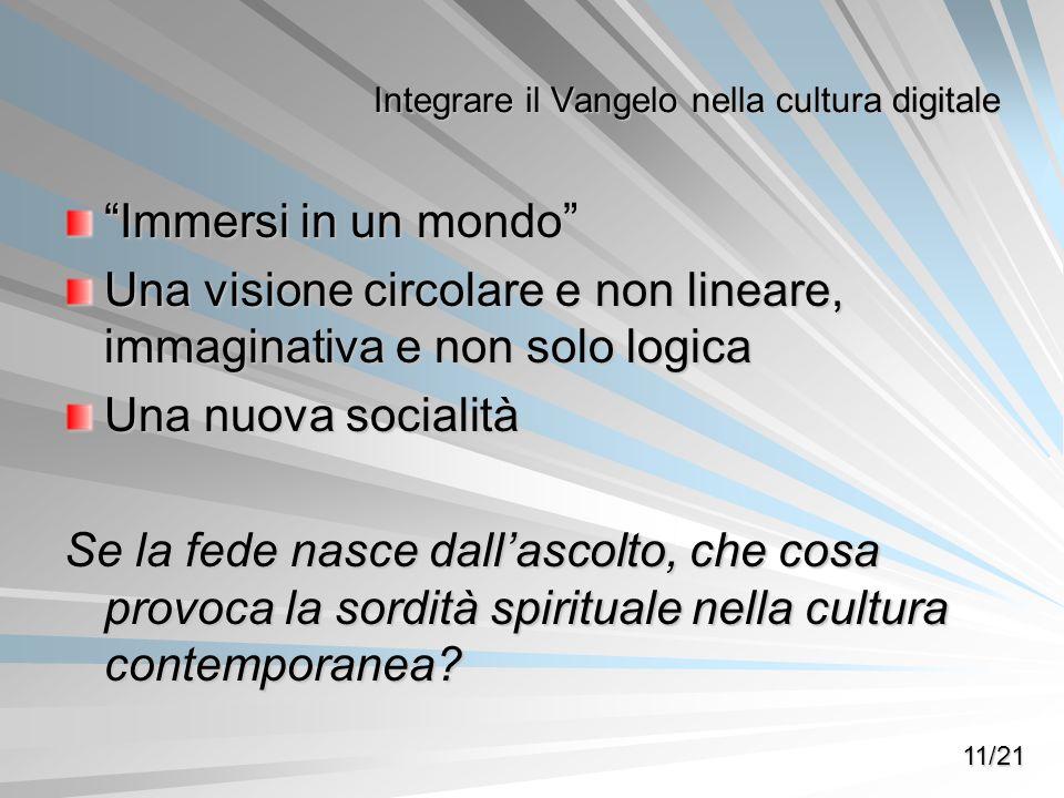 Immersi in un mondo Una visione circolare e non lineare, immaginativa e non solo logica Una nuova socialità Se la fede nasce dallascolto, che cosa pro