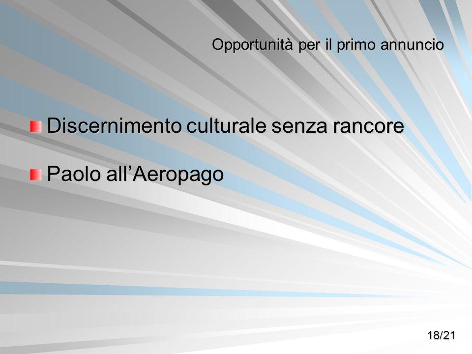 Opportunità per il primo annuncio Discernimento culturale senza rancore Paolo allAeropago 18/21