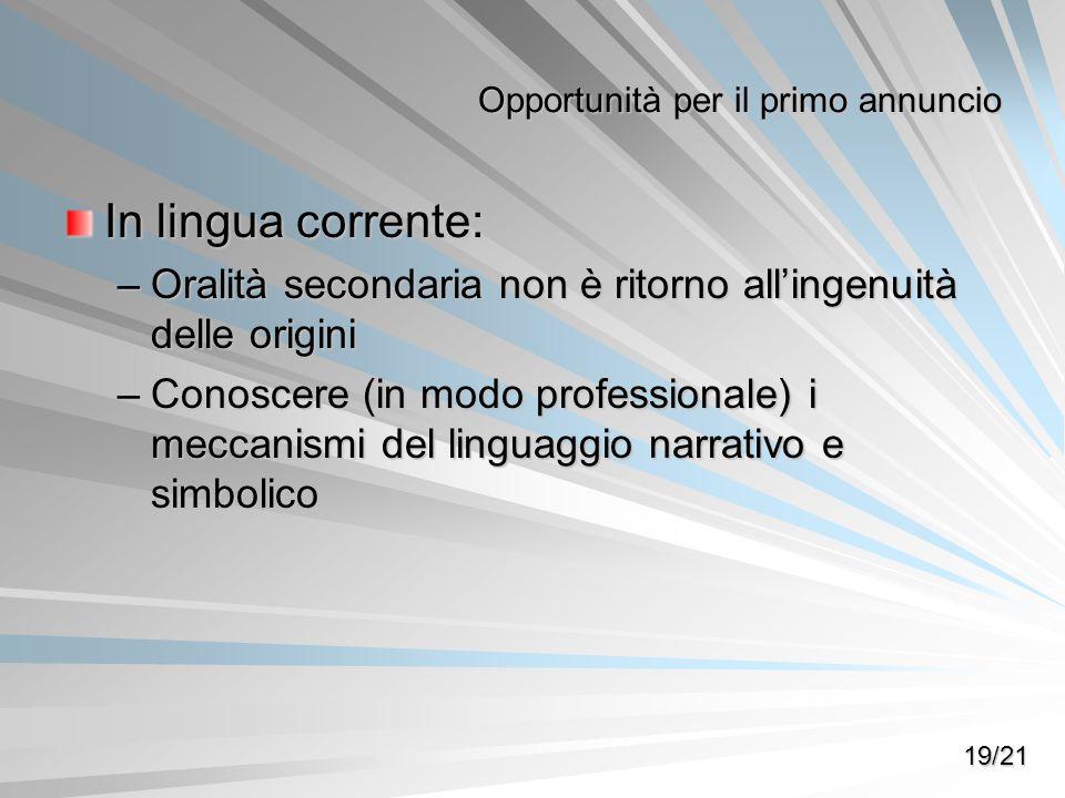 Opportunità per il primo annuncio In lingua corrente: –Oralità secondaria non è ritorno allingenuità delle origini –Conoscere (in modo professionale)