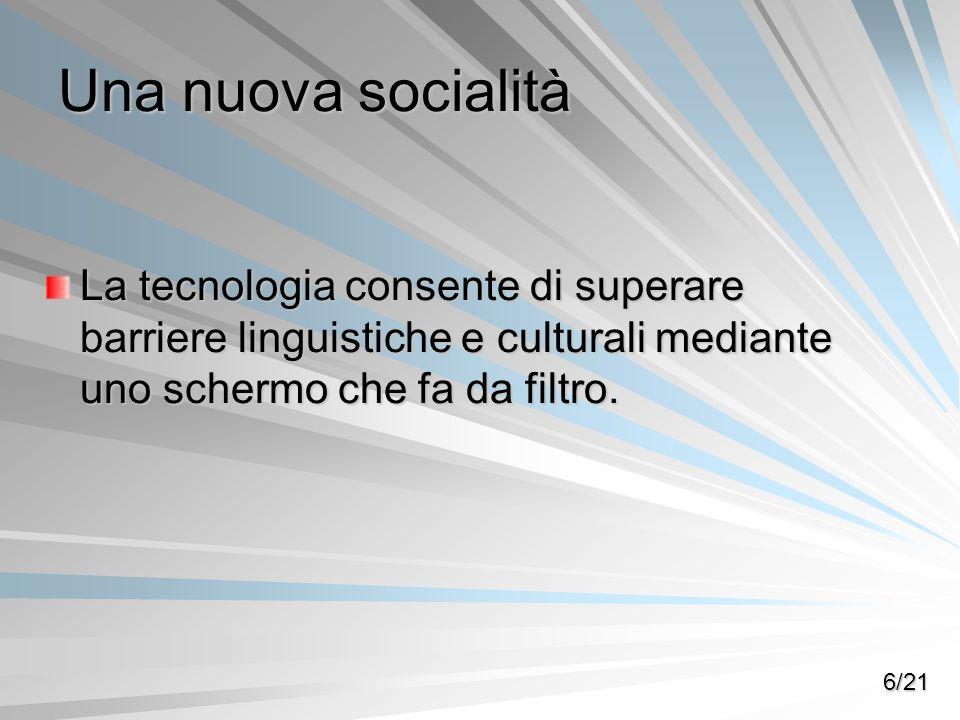 Una nuova socialità La tecnologia consente di superare barriere linguistiche e culturali mediante uno schermo che fa da filtro. 6/21