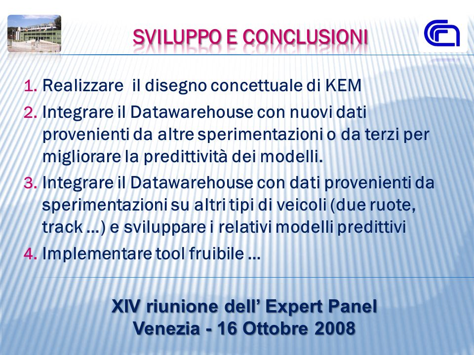 1. Realizzare il disegno concettuale di KEM 2. Integrare il Datawarehouse con nuovi dati provenienti da altre sperimentazioni o da terzi per migliorar