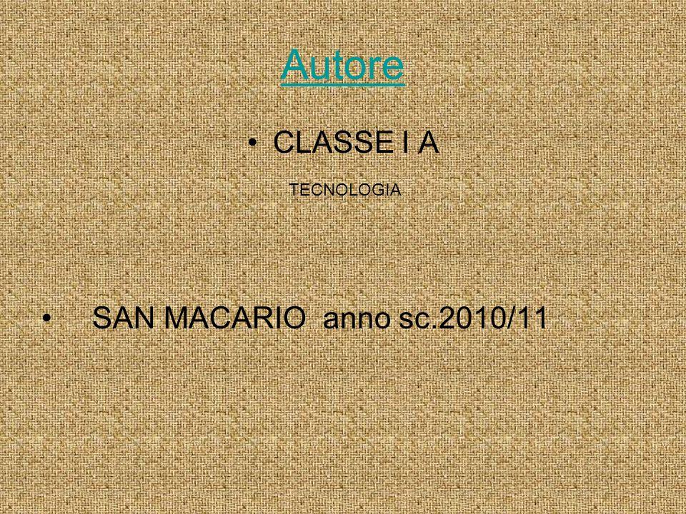Autore CLASSE I A SAN MACARIO anno sc.2010/11 TECNOLOGIA