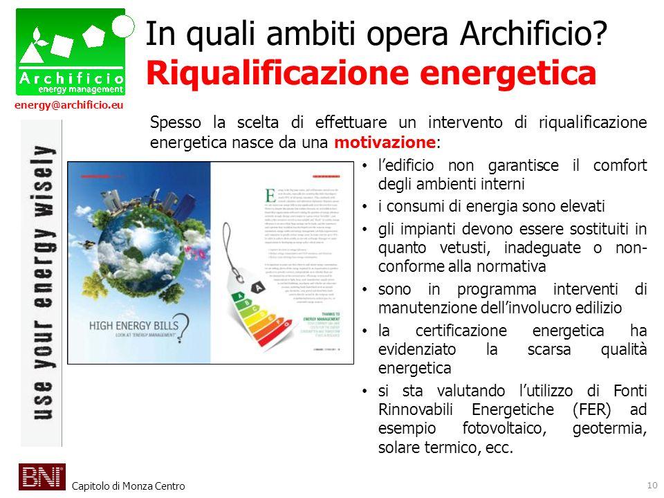 Capitolo di Monza Centro energy@archificio.eu Spesso la scelta di effettuare un intervento di riqualificazione energetica nasce da una motivazione: le