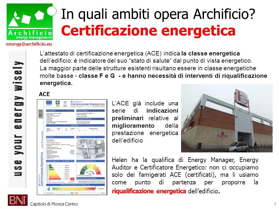 Capitolo di Monza Centro energy@archificio.eu 6 In quali ambiti opera Archificio? Certificazione energetica Helen ha la qualifica di Energy Manager, E