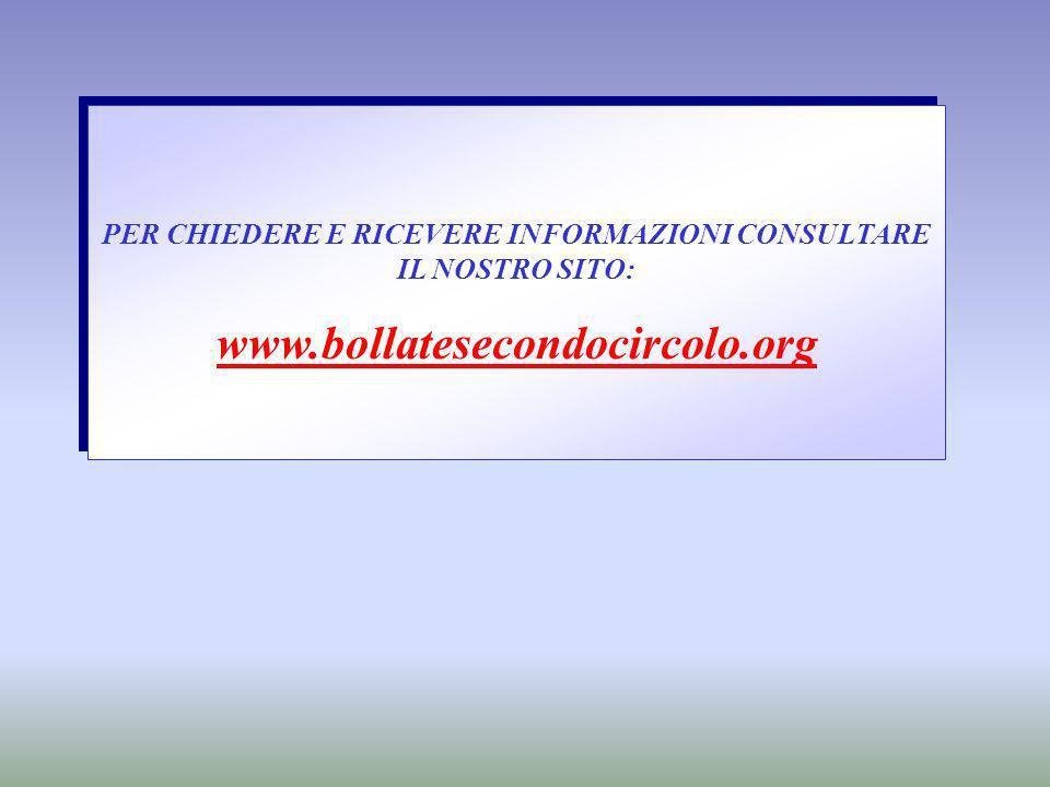 PER CHIEDERE E RICEVERE INFORMAZIONI CONSULTARE IL NOSTRO SITO: www.bollatesecondocircolo.org PER CHIEDERE E RICEVERE INFORMAZIONI CONSULTARE IL NOSTR